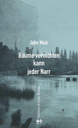 Bäume vernichten kann jeder Narr von Brôcan,  Jürgen, Muir,  John