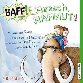 BAFF! Wissen – Mensch, Mammut! von Bendel,  Jochen, Fritsch,  Thomas, Präkelt,  Volker, Wagener,  Ulla