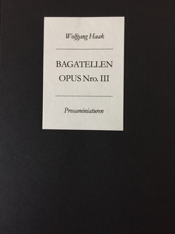Bagatellen. Opus Numero III von Dwars,  Jens F, Haak,  Wolfgang, Mackensen,  Gerd