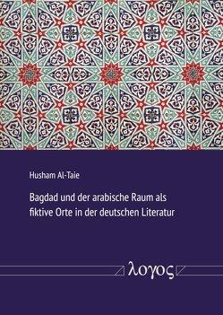 Bagdad und der arabische Raum als fiktive Orte in der deutschen Literatur von Al-Taie,  Husham