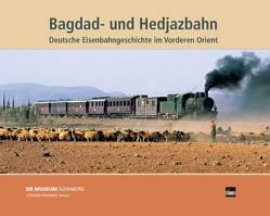 Bagdad- und Hedjazbahn von Bickel,  Benno, Denffer,  Ahmad von, Dollhopf,  Helmut, Dornisch,  Klaus, Franzke,  Jürgen, Heigl,  Peter, Mehdorn,  Hartmut, Pfullmann,  Uwe, Schöllgen,  Gregor