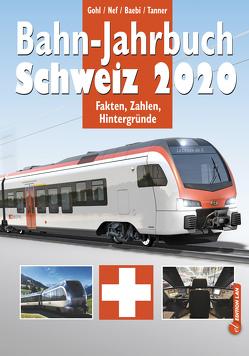 Bahn-Jahrbuch Schweiz 2020 von Baebi,  Jean-Pierre, Gohl,  Ronald, Nef,  Werner, Tanner,  Olivier