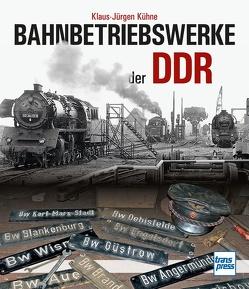Bahnbetriebswerke der DDR von Kühne,  Klaus-Jürgen