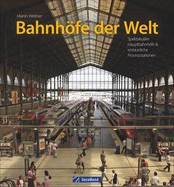 Bahnhöfe der Welt von Weltner,  Martin