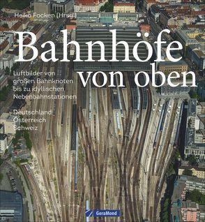 Bahnhöfe von oben von Focken,  Heiko, Inderst,  Markus, Knipping,  Andreas, Launer,  Gerhard, Reimer,  Michael, Weltner,  Martin