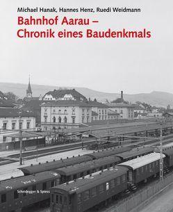 Bahnhof Aarau – Chronik eines Baudenkmals von Bossardt,  Jürg, Fuchs,  Felix, Hanak,  Michael, Henz,  Hannes, Huber,  Uli, Weidmann,  Ruedi