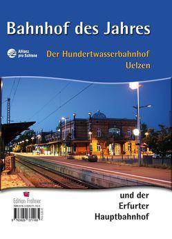 Bahnhof des Jahres – Der Hundertwasserbahnhof Uelzen und der Erfurter Hauptbahnhof von Seer,  Hardy Albert