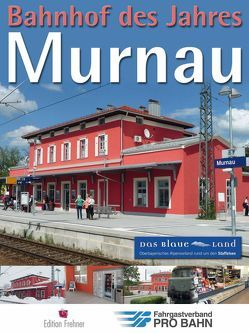 Bahnhof des Jahres Murnau von Holzhey,  Andreas, Linneberg,  Marion, Naumann,  Karl-Peter, Rapp,  Dr. Michael