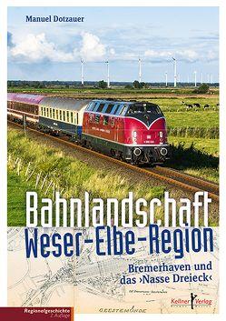 Bahnlandschaft Weser-Elbe-Region von Dotzauer,  Manuel