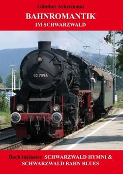 Bahnromantik im Schwarzwald von Ackermann,  Günther