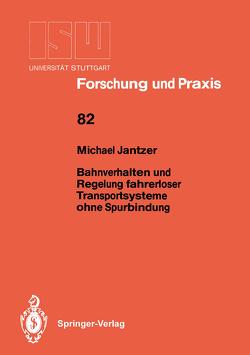 Bahnverhalten und Regelung fahrerloser Transportsysteme ohne Spurbindung von Jantzer,  Michael