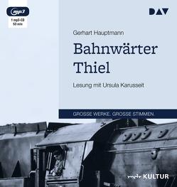 Bahnwärter Thiel von Hauptmann,  Gerhart, Karusseit,  Ursula