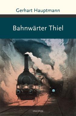 Bahnwärter Thiel und andere Erzählungen von Hauptmann,  Gerhart