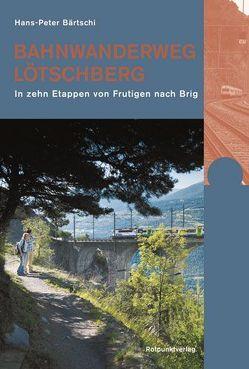Bahnwanderweg Lötschberg von Bärtschi,  Hans P
