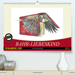 Bahr-Liebeskind Anthologie (Premium, hochwertiger DIN A2 Wandkalender 2021, Kunstdruck in Hochglanz) von Bahr-Liebeskind,  Rüdiger