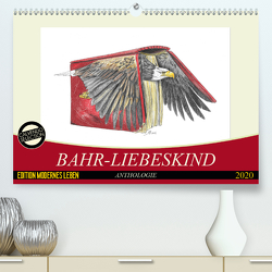 Bahr-Liebeskind Anthologie (Premium, hochwertiger DIN A2 Wandkalender 2020, Kunstdruck in Hochglanz) von Bahr-Liebeskind,  Rüdiger