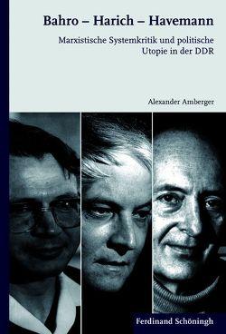 Bahro – Harich – Havemann von Amberger,  Alexander