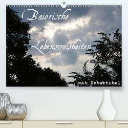 Baierische Lebensweisheiten mit Untertitel (Premium, hochwertiger DIN A2 Wandkalender 2020, Kunstdruck in Hochglanz) von ~bwd~