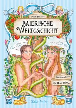 Baierische Weltgschicht von Ehbauer,  Michl, Eichner,  Heidi