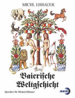 Baierische Weltgschicht von Ehbauer,  Michl