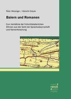 Baiern und Romanen von Greule,  Albrecht, Wiesinger,  Peter