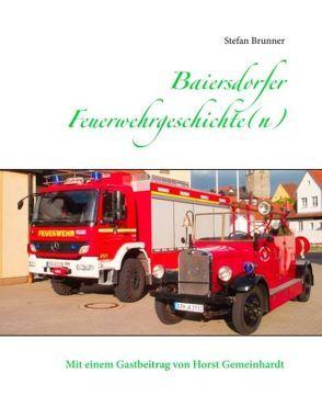 Baiersdorfer Feuerwehrgeschichte(n) von Brunner,  Stefan