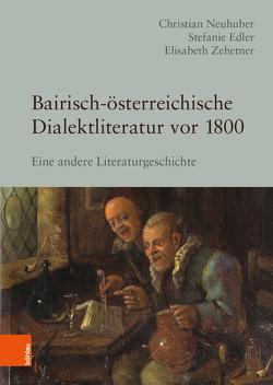 Bairisch-österreichische Dialektliteratur vor 1800 von Edler,  Stefanie, Neuhuber,  Christian, Zehetner,  Elisabeth