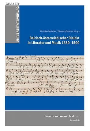 Bairisch-österreichischer Dialekt in Literatur und Musik 1650-1900 von Neuhuber,  Christian, Zehetner,  Elisabeth
