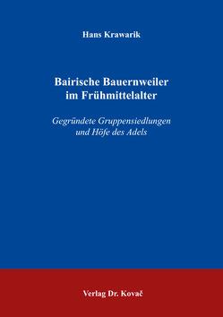 Bairische Bauernweiler im Frühmittelalter von Krawarik,  Hans