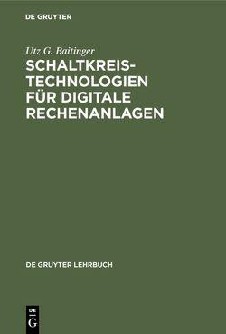 Schaltkreistechnologien für digitale Rechenanlagen von Baitinger,  Utz G.