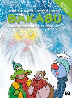 Bakabu und der geheimnisvolle Jodel-Yeti von Auhser,  Ferdinand, Lederer,  Cecile M.