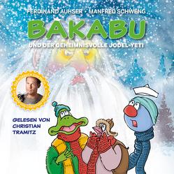 Bakabu und der geheimnisvolle Jodel-Yeti von Auhser,  Ferdinand, Schweng,  Manfred, Tramitz,  Christian