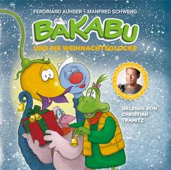 Bakabu und die Weihnachtsglocke von Auhser,  Ferdinand, Schweng,  Manfred, Tramitz,  Christian