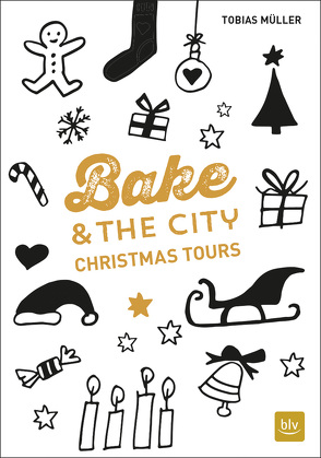 Bake & the City Christmas Tours von Cawley,  Julia, Müller,  Tobias, Romeiß,  Julia