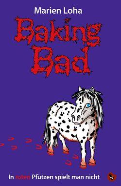 Baking Bad – In roten Pfützen spielt man nicht von Loha,  Marien