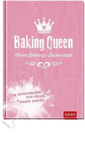 Baking Queen – Meine Lieblings-Backrezepte von Groh,  Joachim
