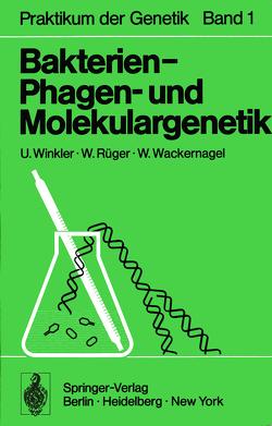 Bakterien-, Phagen- und Molekulargenetik von Rüger,  W., Wackernagel,  W., Winkler,  U.