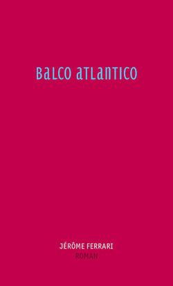Balco Atlantico von Ferrari,  Jérôme, Ruzicska,  Christian, Sourzac,  Paul