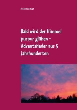 Bald wird der Himmel purpur glühen von Scherf,  Joachim