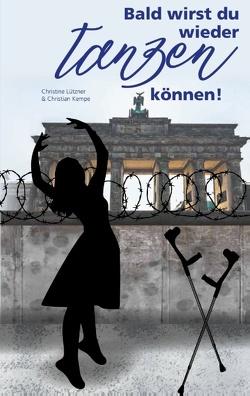 Bald wirst du wieder tanzen können von Kempe,  Christian, Lützner,  Christine