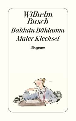 Balduin Bählamm / Maler Klecksel von Bohne,  Friedrich, Busch,  Wilhelm