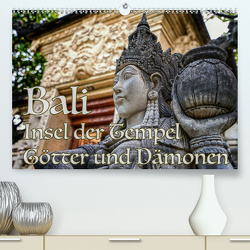 Bali – Insel der Tempel, Götter und Dämonen (Premium, hochwertiger DIN A2 Wandkalender 2021, Kunstdruck in Hochglanz) von Marufke,  Thomas