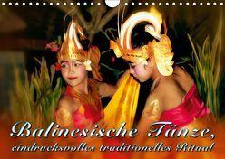 Balinesische Tänze, eindrucksvolles traditionelles Ritual (Wandkalender 2019 DIN A4 quer)