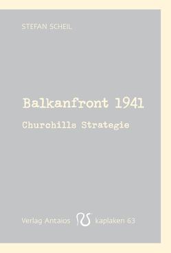 Balkanfront 1941 von Scheil,  Stefan