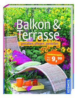 Balkon & Terrasse – gestalten, pflegen, genießen von Bohne,  B., Braun-Bernhart,  U., Rehm-Wolters,  B.