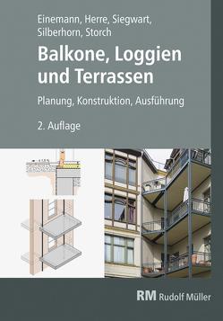 Balkone, Loggien und Terrassen von Einemann,  Axel, Herre,  Walter, Siegwart,  Michael, Silberhorn,  Michael, Storch,  Wolfgang