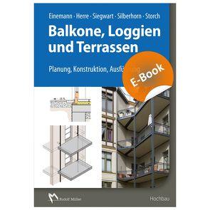 Balkone, Loggien und Terrassen – E-Book (PDF) von Einemann,  Axel, Herre,  Walter, Siegwart,  Michael, Silberhorn,  Michael, Storch,  Wolfgang