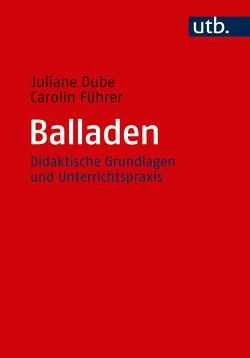 Balladen von Dube,  Juliane, Führer,  Carolin