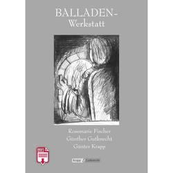 Balladen Werkstatt von Fischer,  Rosemarie, Gutknecht,  Günther, Krapp,  Günter, Verlag GmbH,  Krapp & Gutknecht