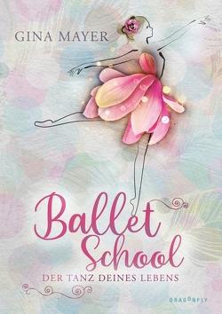 Ballet School – Der Tanz deines Lebens von Mayer,  Gina